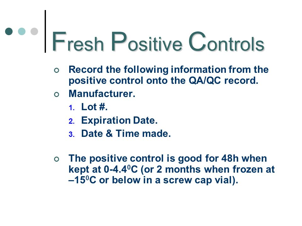 F resh P ositive C ontrols Record the following information from the positive control onto the QA/QC record.