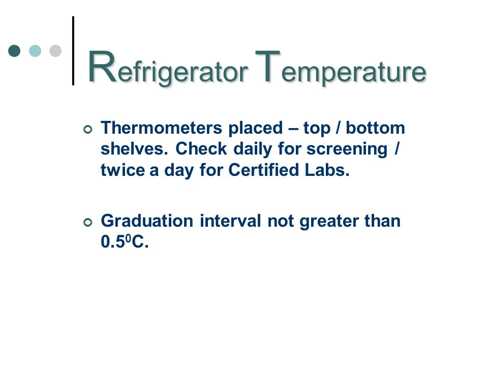 R efrigerator T emperature Thermometers placed – top / bottom shelves.