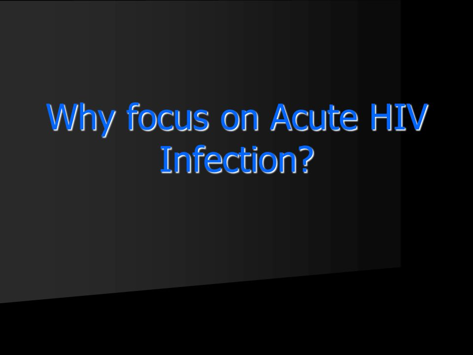 Why focus on Acute HIV Infection?