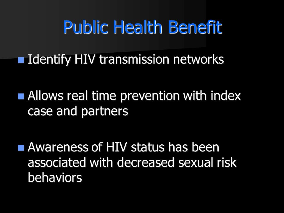 Public Health Benefit Identify HIV transmission networks Identify HIV transmission networks Allows real time prevention with index case and partners A