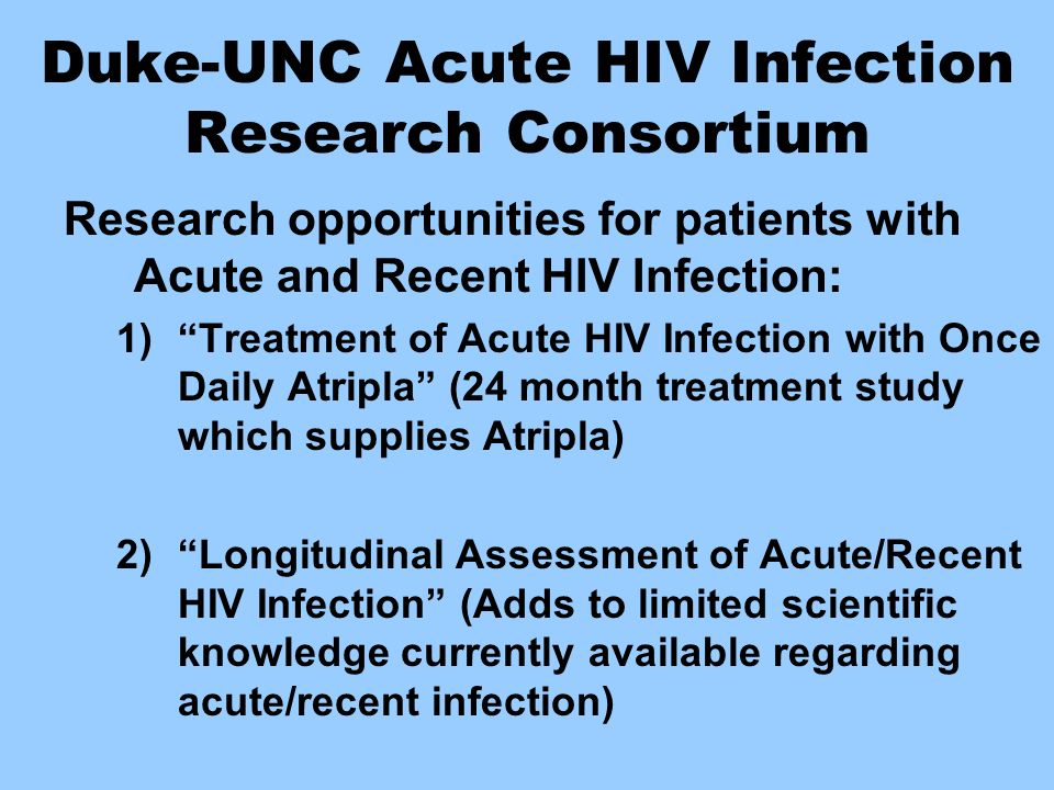 Duke-UNC Acute HIV Infection Research Consortium Research opportunities for patients with Acute and Recent HIV Infection: 1)Treatment of Acute HIV Inf