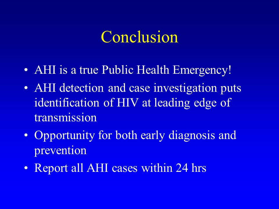 Conclusion AHI is a true Public Health Emergency! AHI detection and case investigation puts identification of HIV at leading edge of transmission Oppo