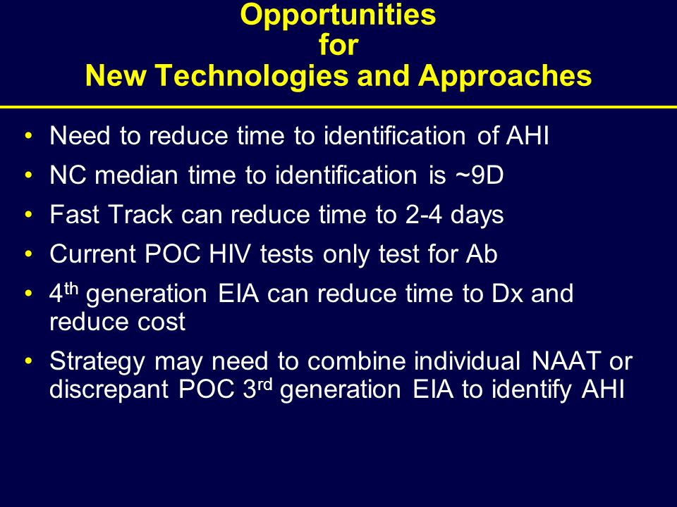 Opportunities for New Technologies and Approaches Need to reduce time to identification of AHI NC median time to identification is ~9D Fast Track can
