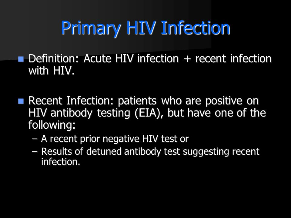 Primary HIV Infection Definition: Acute HIV infection + recent infection with HIV. Definition: Acute HIV infection + recent infection with HIV. Recent