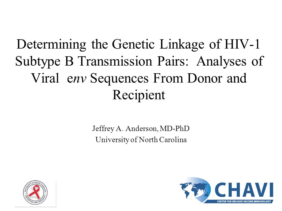 Determining the Genetic Linkage of HIV-1 Subtype B Transmission Pairs: Analyses of Viral env Sequences From Donor and Recipient Jeffrey A. Anderson, M