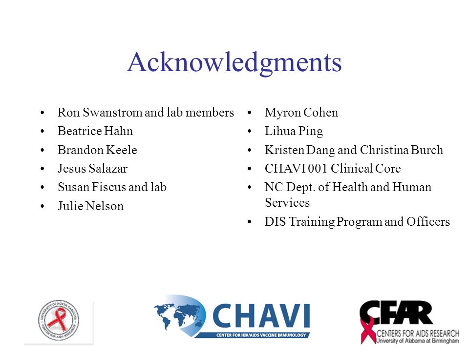 Acknowledgments Ron Swanstrom and lab members Beatrice Hahn Brandon Keele Jesus Salazar Susan Fiscus and lab Julie Nelson Myron Cohen Lihua Ping Krist