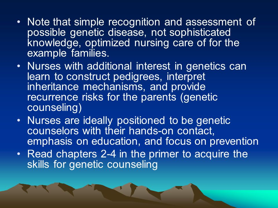 Note that simple recognition and assessment of possible genetic disease, not sophisticated knowledge, optimized nursing care of for the example famili