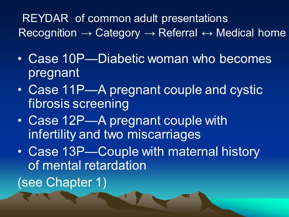 Case 10PDiabetic woman who becomes pregnant Case 11PA pregnant couple and cystic fibrosis screening Case 12PA pregnant couple with infertility and two