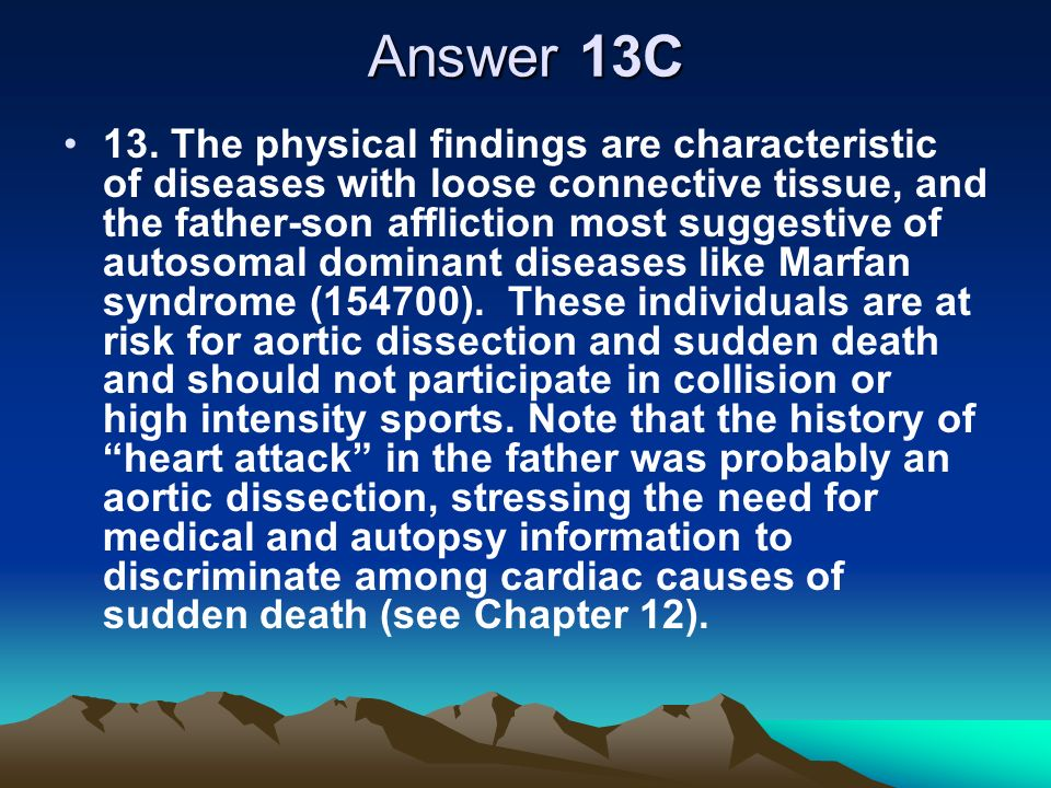 Answer 13C 13. The physical findings are characteristic of diseases with loose connective tissue, and the father-son affliction most suggestive of aut