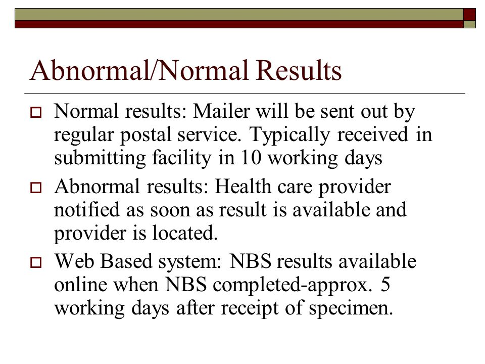 Abnormal/Normal Results Normal results: Mailer will be sent out by regular postal service. Typically received in submitting facility in 10 working day