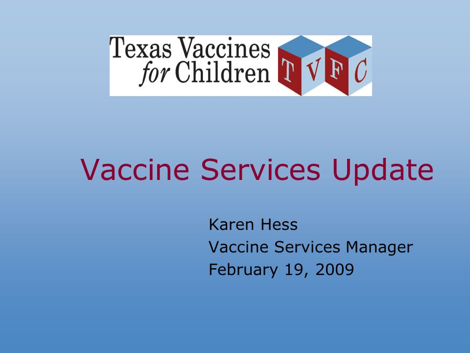 Vaccine Services Update Karen Hess Vaccine Services Manager February 19, 2009