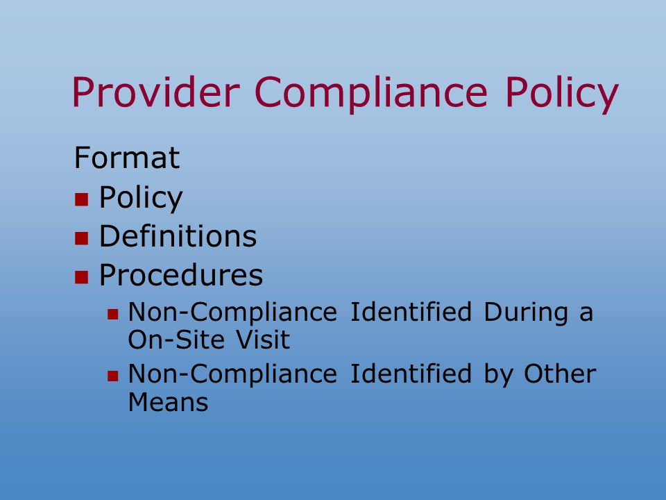 Provider Compliance Policy Format Policy Definitions Procedures Non-Compliance Identified During a On-Site Visit Non-Compliance Identified by Other Means