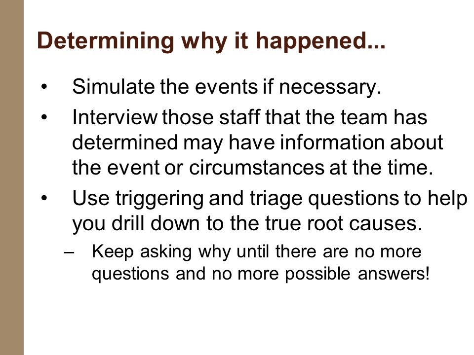 Simulate the events if necessary. Interview those staff that the team has determined may have information about the event or circumstances at the time