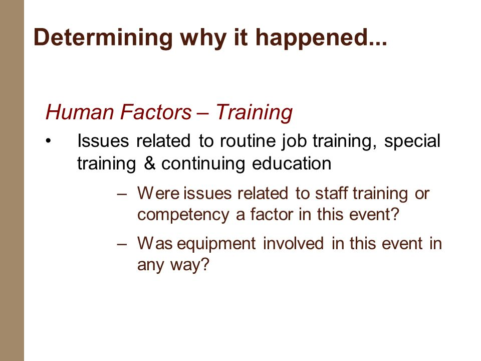 Human Factors – Training Issues related to routine job training, special training & continuing education –Were issues related to staff training or com