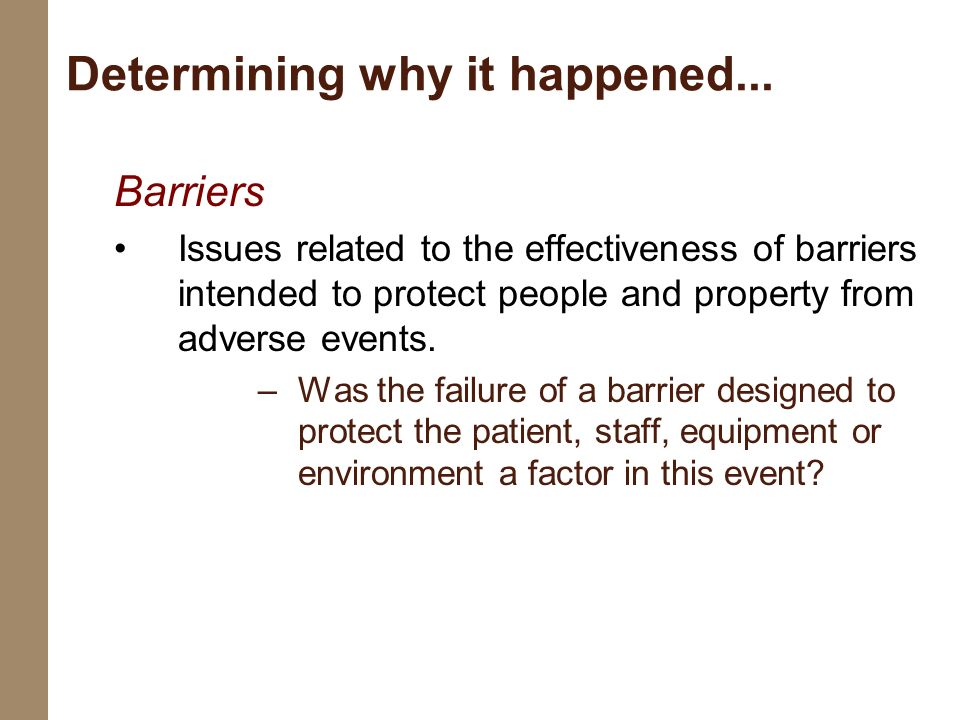 Barriers Issues related to the effectiveness of barriers intended to protect people and property from adverse events. –Was the failure of a barrier de