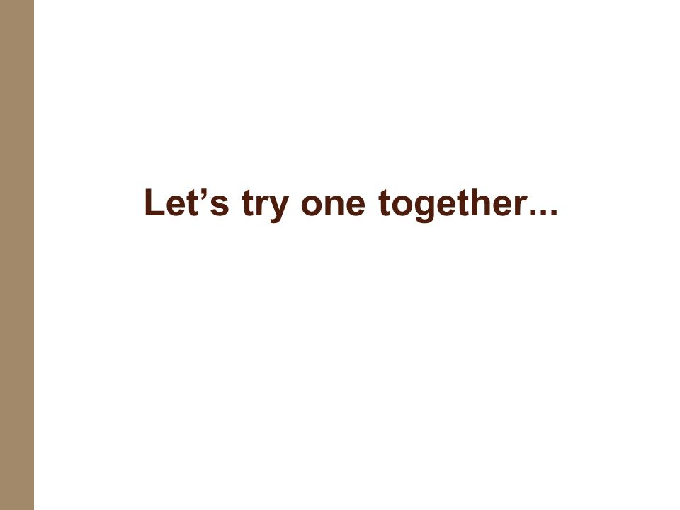 Lets try one together...