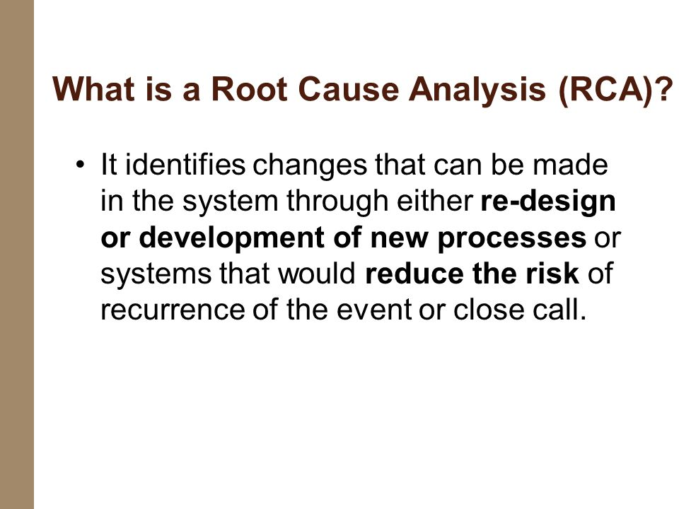 It identifies changes that can be made in the system through either re-design or development of new processes or systems that would reduce the risk of