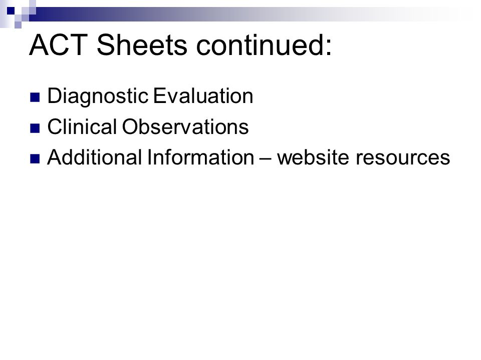 ACT Sheets continued: Diagnostic Evaluation Clinical Observations Additional Information – website resources