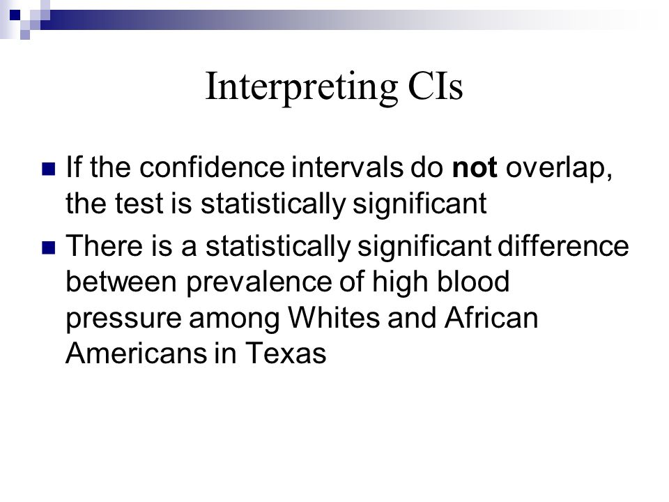 Interpreting CIs If the confidence intervals do not overlap, the test is statistically significant There is a statistically significant difference bet