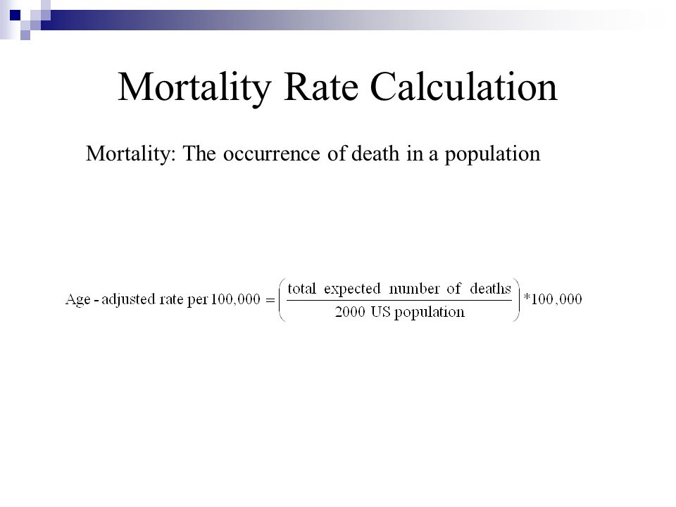 Mortality Rate Calculation Mortality: The occurrence of death in a population