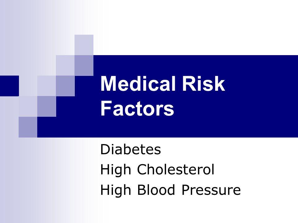 Medical Risk Factors Diabetes High Cholesterol High Blood Pressure