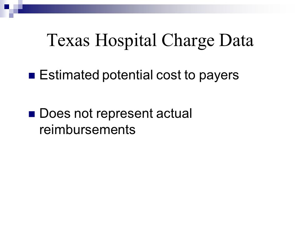 Texas Hospital Charge Data Estimated potential cost to payers Does not represent actual reimbursements