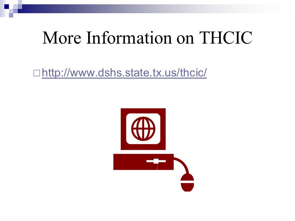 More Information on THCIC http://www.dshs.state.tx.us/thcic/