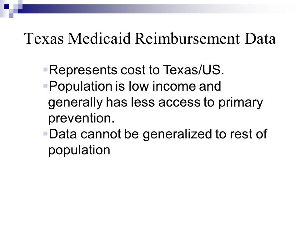 Represents cost to Texas/US. Population is low income and generally has less access to primary prevention. Data cannot be generalized to rest of popul