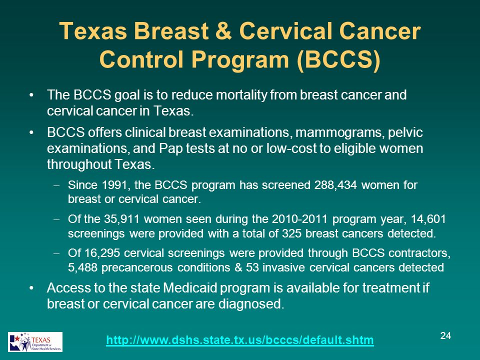 Texas Breast & Cervical Cancer Control Program (BCCS) The BCCS goal is to reduce mortality from breast cancer and cervical cancer in Texas.