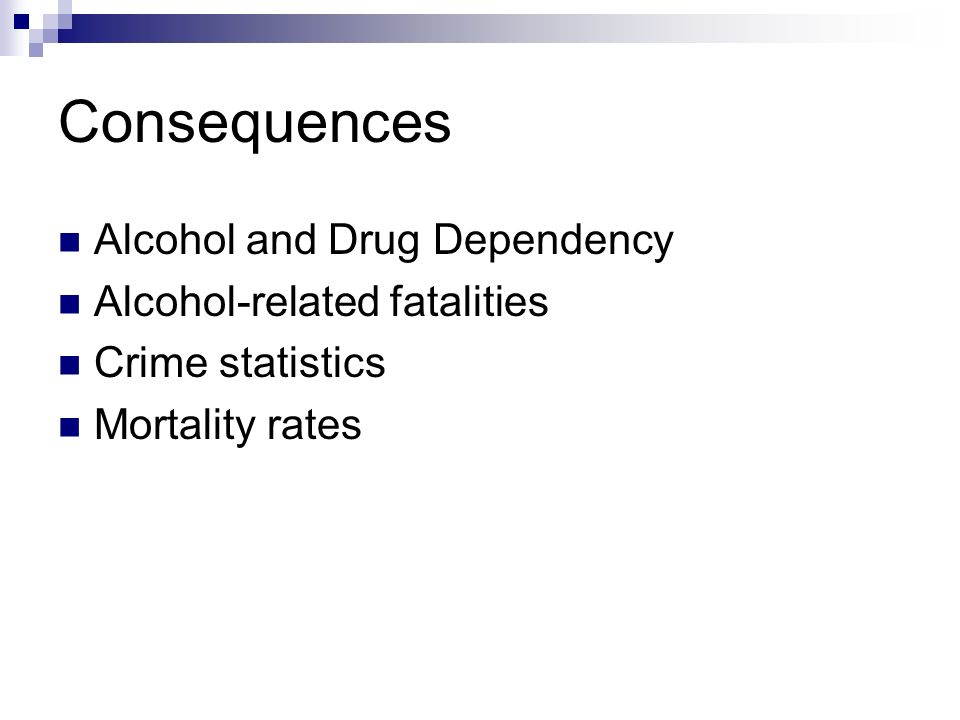 Consequences Alcohol and Drug Dependency Alcohol-related fatalities Crime statistics Mortality rates