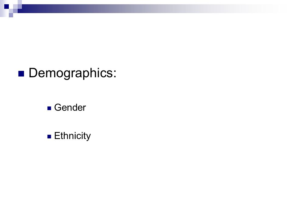 Demographics: Gender Ethnicity
