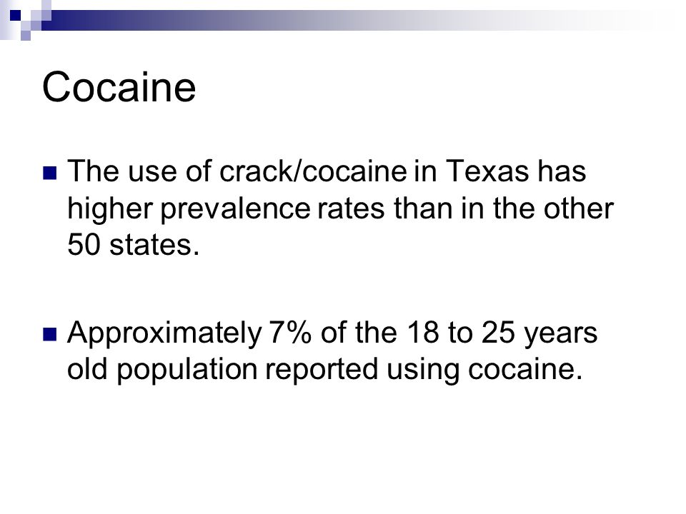 Cocaine The use of crack/cocaine in Texas has higher prevalence rates than in the other 50 states.