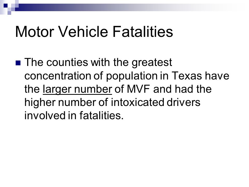 Motor Vehicle Fatalities The counties with the greatest concentration of population in Texas have the larger number of MVF and had the higher number o