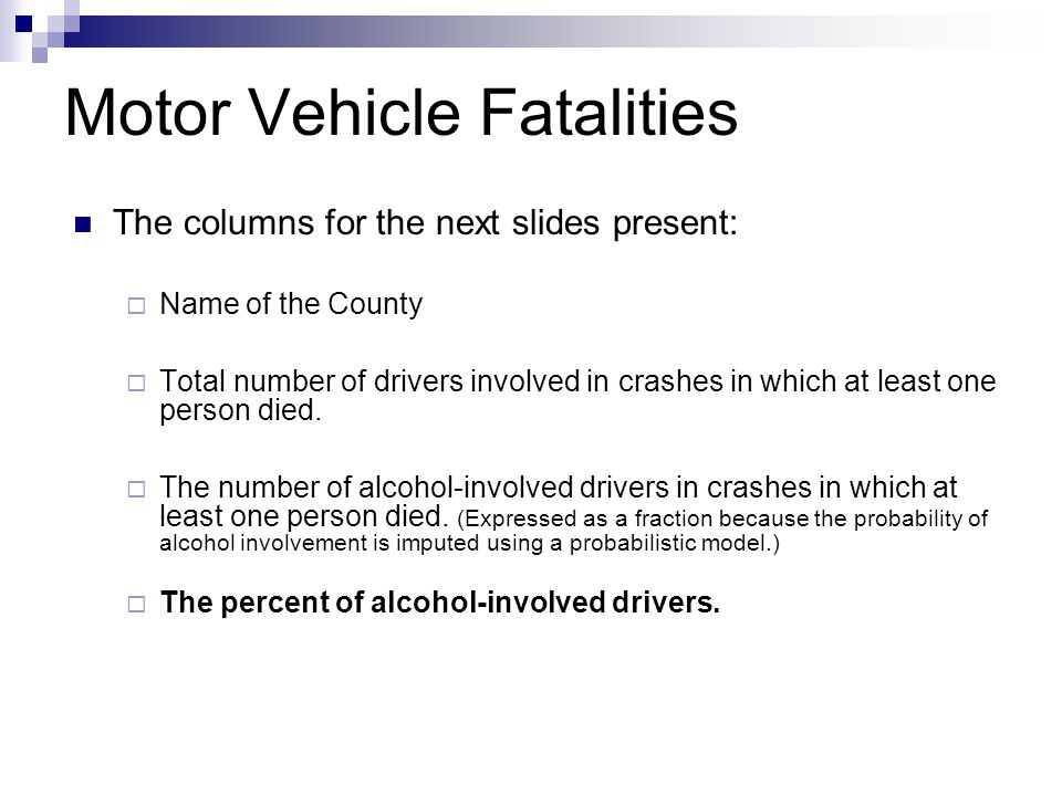 Motor Vehicle Fatalities The columns for the next slides present: Name of the County Total number of drivers involved in crashes in which at least one