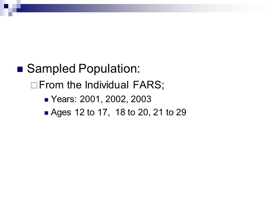 Sampled Population: From the Individual FARS; Years: 2001, 2002, 2003 Ages 12 to 17, 18 to 20, 21 to 29