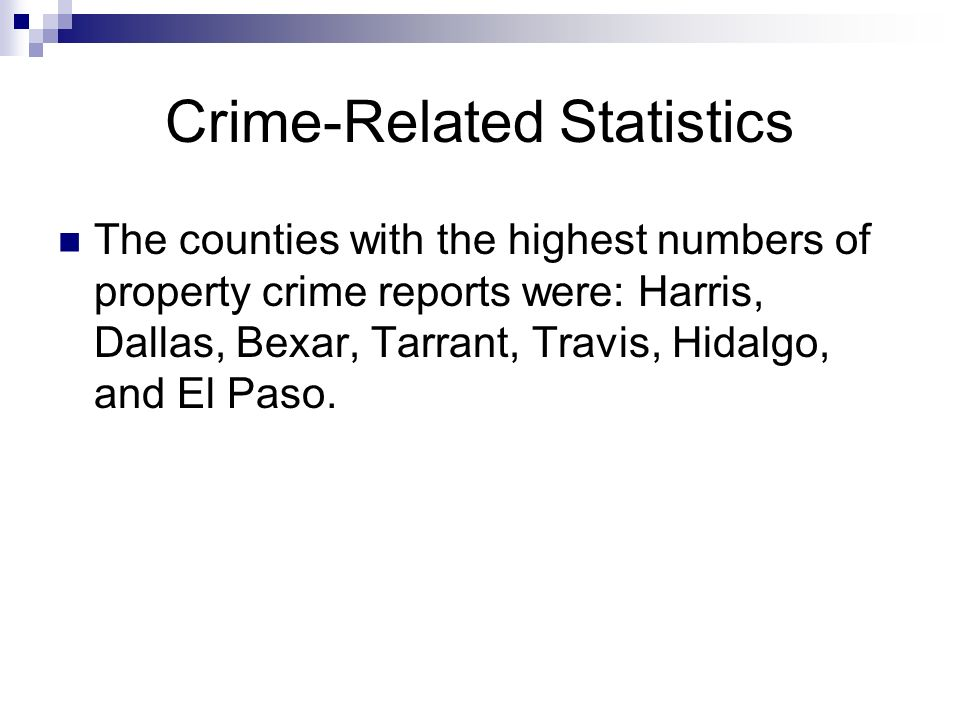 Crime-Related Statistics The counties with the highest numbers of property crime reports were: Harris, Dallas, Bexar, Tarrant, Travis, Hidalgo, and El