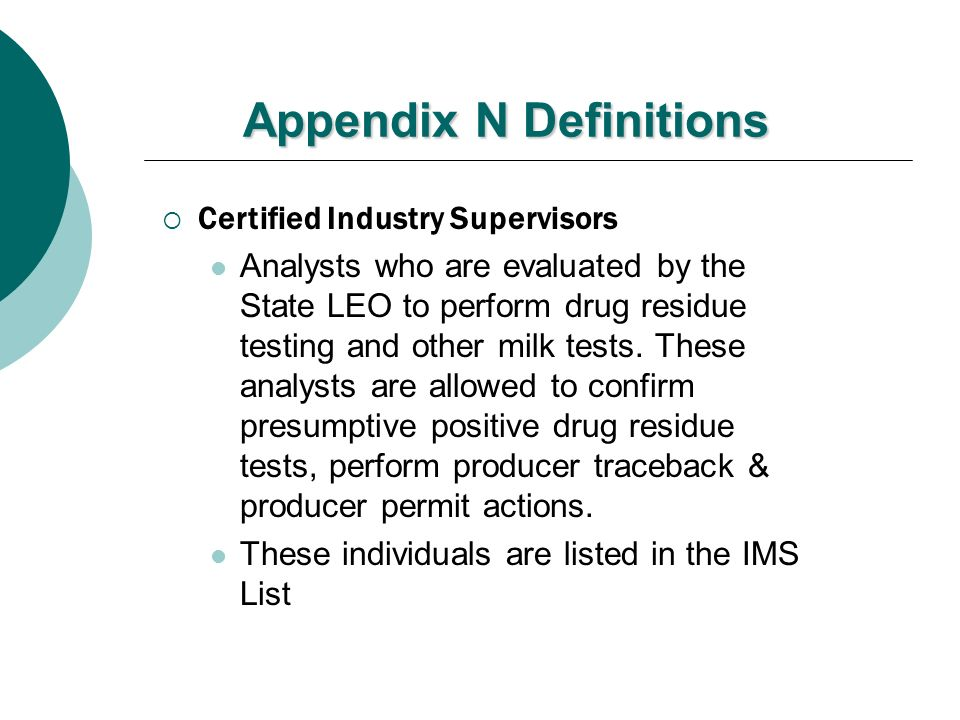 Appendix N Definitions Certified Industry Supervisors Analysts who are evaluated by the State LEO to perform drug residue testing and other milk tests