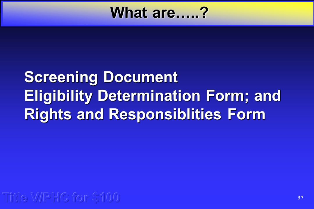 36 Title V/PHC for $100 What forms are required for annual recertification What are...