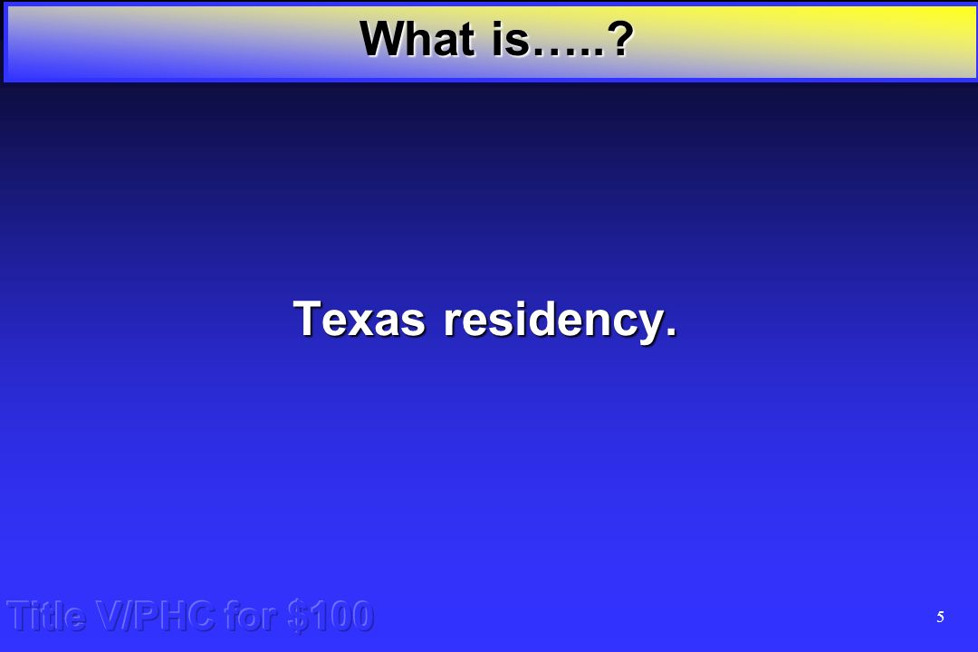 4 Title V/PHC for $100 What type of residency is required for Title V or PHC eligibility? What is…..?