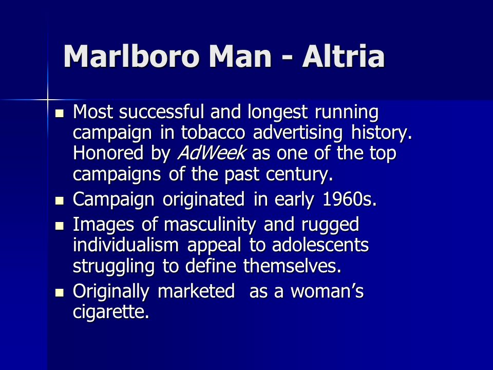Marlboro Man - Altria Most successful and longest running campaign in tobacco advertising history. Honored by AdWeek as one of the top campaigns of th