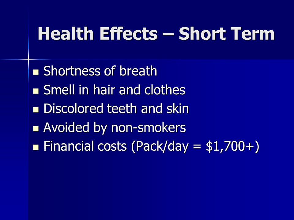 Health Effects – Short Term Shortness of breath Shortness of breath Smell in hair and clothes Smell in hair and clothes Discolored teeth and skin Disc