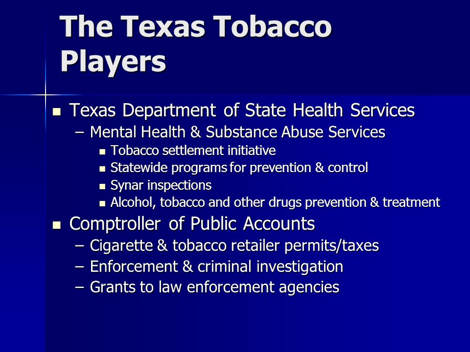 The Texas Tobacco Players Texas Department of State Health Services Texas Department of State Health Services –Mental Health & Substance Abuse Service