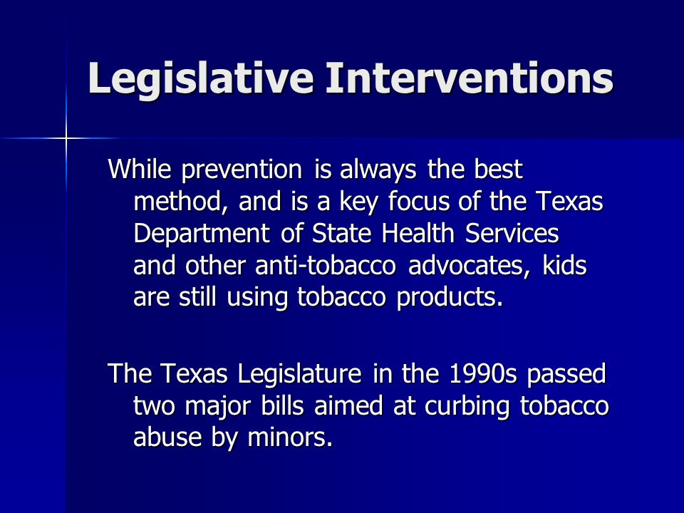 Legislative Interventions While prevention is always the best method, and is a key focus of the Texas Department of State Health Services and other an