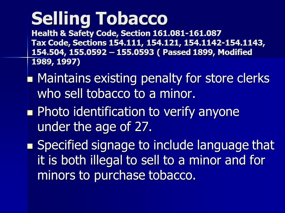 Selling Tobacco Health & Safety Code, Section 161.081-161.087 Tax Code, Sections 154.111, 154.121, 154.1142-154.1143, 154.504, 155.0592 – 155.0593 ( P