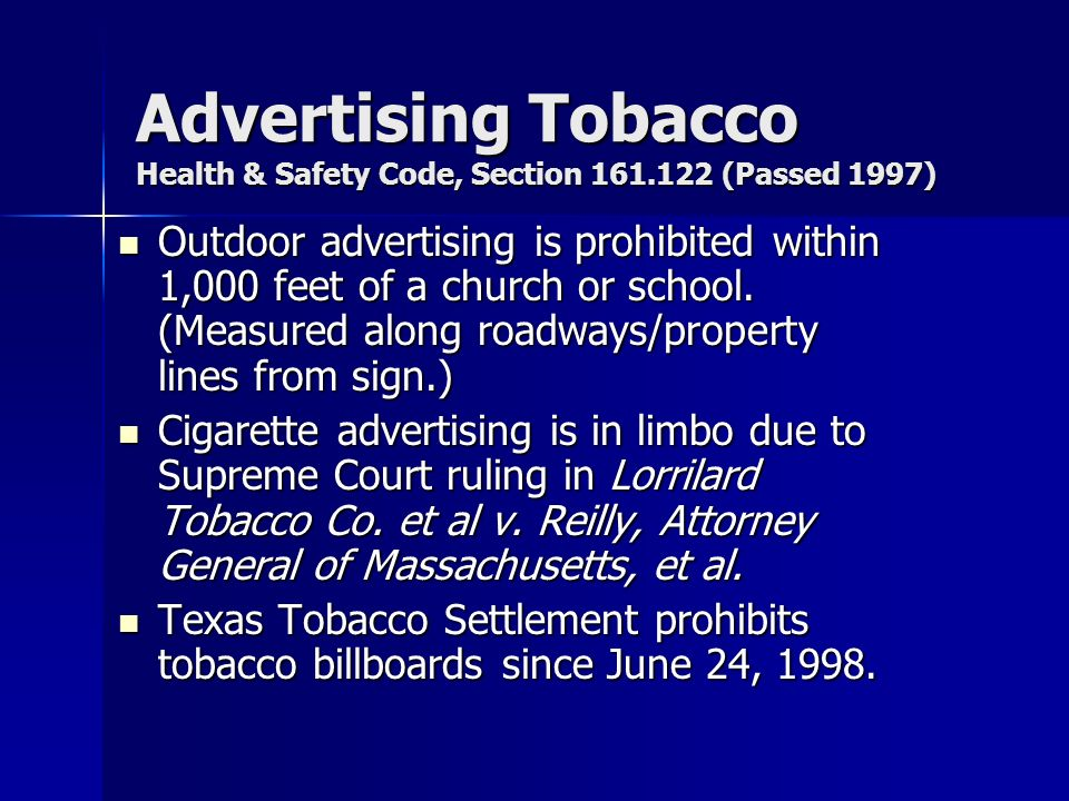 Advertising Tobacco Health & Safety Code, Section 161.122 (Passed 1997) Outdoor advertising is prohibited within 1,000 feet of a church or school. (Me