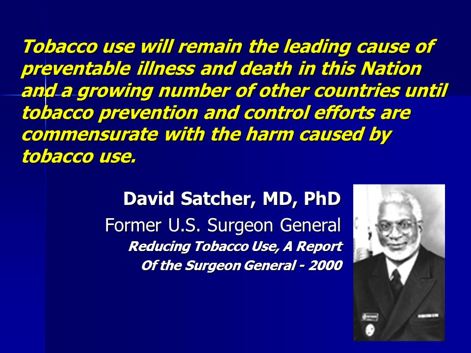 Tobacco use will remain the leading cause of preventable illness and death in this Nation and a growing number of other countries until tobacco preven
