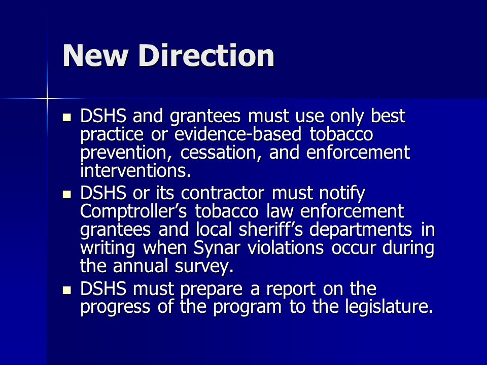 New Direction DSHS and grantees must use only best practice or evidence-based tobacco prevention, cessation, and enforcement interventions. DSHS and g