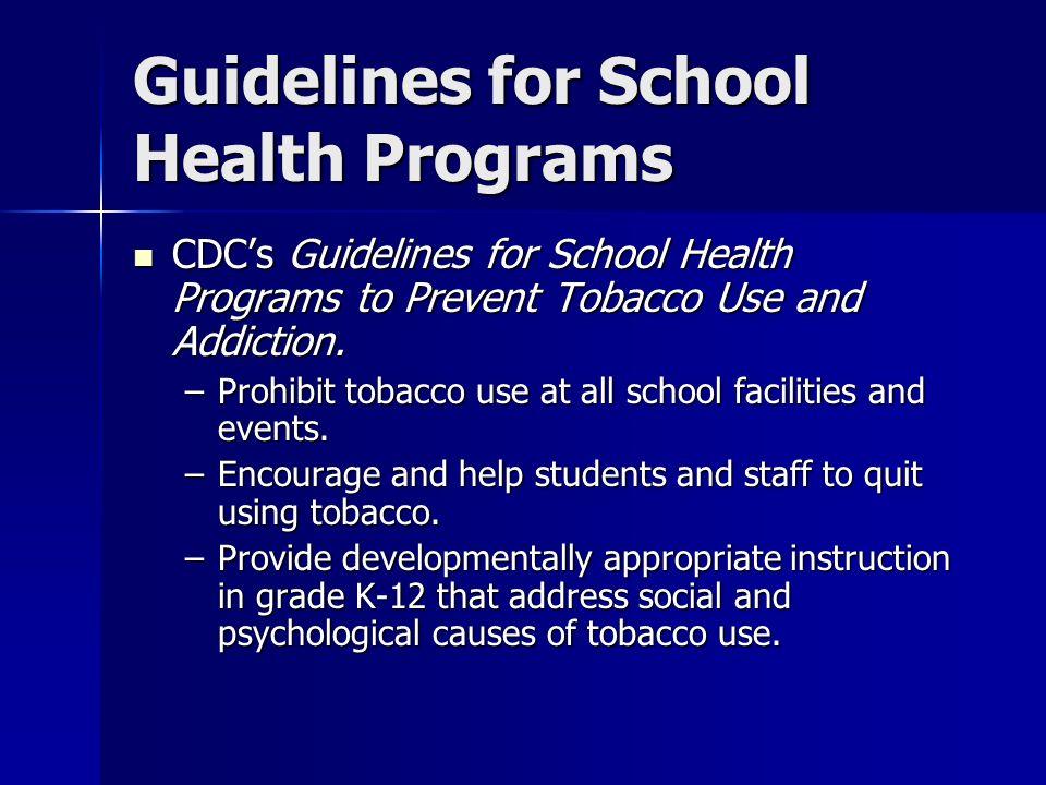 Guidelines for School Health Programs CDCs Guidelines for School Health Programs to Prevent Tobacco Use and Addiction. CDCs Guidelines for School Heal