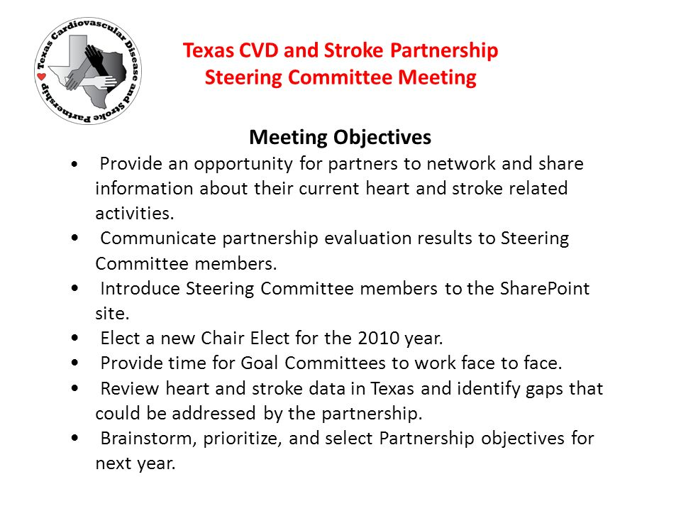 Texas CVD and Stroke Partnership Steering Committee Meeting Meeting Objectives Provide an opportunity for partners to network and share information about their current heart and stroke related activities.