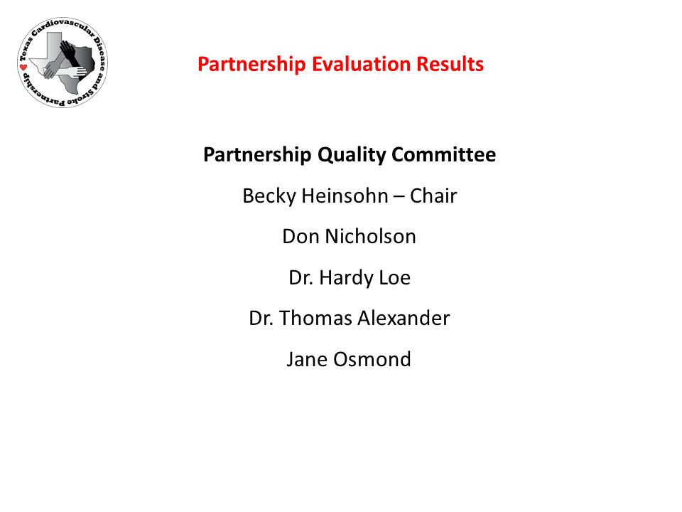 Partnership Evaluation Results Partnership Quality Committee Becky Heinsohn – Chair Don Nicholson Dr.
